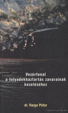 Varga Péter - Vezérfonal a folyadékháztartás zavarainak kezeléséhez [antikvár]