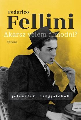 Federico Fellini - Akarsz velem álmodni? - Jelenetek, hangjátékok