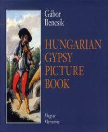 Bencsik Gábor - Hungarian Gypsy Picture Book - The Historic Iconology of the Gypsies in Hungary 1686-1914