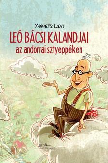 Yannets Levi - Leó bácsi kalandjai az andorrai sztyeppéken [nyári akció]