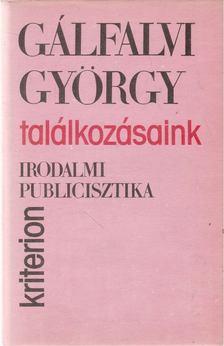 Gálfalvi György - Találkozásaink [antikvár]