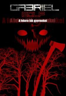 Gabriel Wolf - A fekete fák gyermekei [eKönyv: epub, mobi]