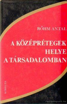 Bőhm Antal - A középrétegek helye a társadalomban [antikvár]