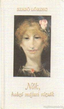 Szabó Lőrinc - Nők, habzó májusi rózsák [antikvár]