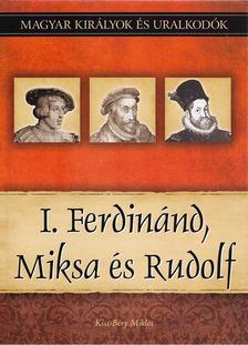 Kiss-Béry Miklós - I. Ferdinánd, Miksa és Rudolf [antikvár]