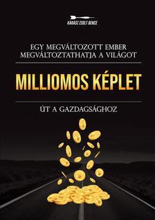 Kárász Zsolt Bence - Milliomos képlet - Út a gazdagsághoz - Egy megváltozott ember megváltoztathatja a világot