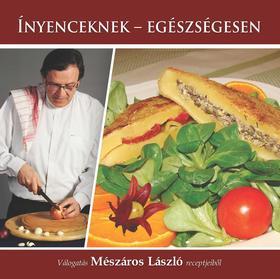 Mészáros László - Ínyenceknek - egészségesen