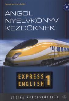 Némethné Hock Ildikó - ANGOL NYELVKÖNYV KEZDŐKNEK - EXPRESS ENGLISH 1. -