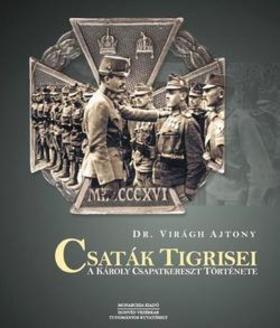 Dr. Virágh Ajrony - Csaták tigrisei - A Károly csapatkereszt története