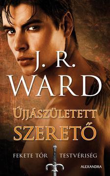 J. R. Ward, - Újjászületett szerető - Fekete Tőr Testvériség 10.