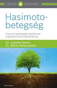 Dr. Izabella Wentz - dr. Marta Nowosadzka - Hasimoto-betegség - Pajzsmirigybetegek kézikönyve a gyökeres életmódváltáshoz
