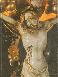 Kovács Éva - A Mátyás-kálvária [antikvár]