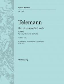 TELEMANN - DAS IST JE GEWIßLICH WAHR. KANTATE TVWV 1:183 (FRÜHER J.S.BACH ZUGESCHRIEBEN BWV 141) KLAVIERAUSZUG