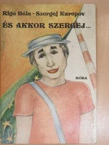 Rigó Béla - És akkor Szergej... [antikvár]
