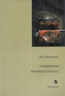 Józef Mackiewicz - A kommunista provokáció diadala [antikvár]