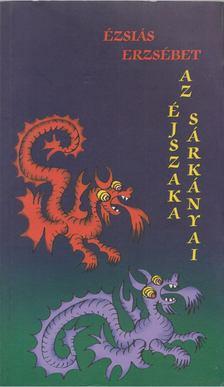 Ézsiás Erzsébet - Az éjszaka sárkányai [antikvár]