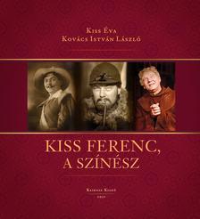Kiss Éva-Kovács István László - KISS FERENC, a színész