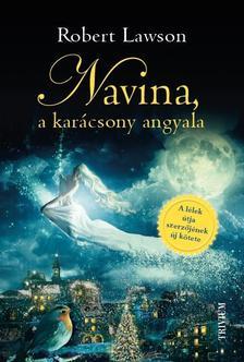 Robert Lawson - Navina, a karácsony angyala - A lélek útja c. spirituális bestseller regény folytatása