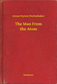 Wertenbaker Green Peyton - The Man From the Atom [eKönyv: epub, mobi]