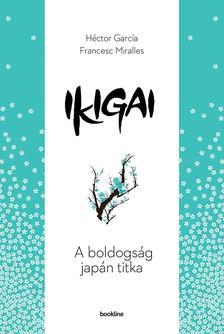 Miralles, Francesc - Garcia,Héctor - Ikigai - A boldogság japán titka