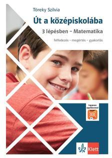 Töreky Szilvia - Út a középiskolába 3 lépésben - Matematika