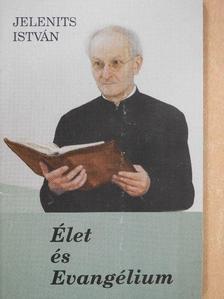 Jelenits István - Élet és Evangélium [antikvár]