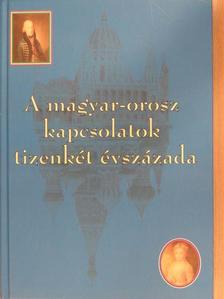 Baráth Magdolna - A magyar-orosz kapcsolatok tizenkét évszázada [antikvár]