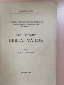 Dr. Balázs György - Egy feltárt bibliai város [antikvár]