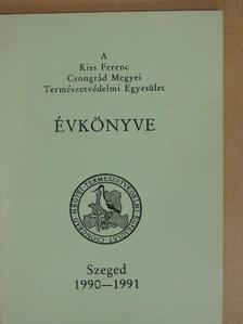 Andrési Pál - A Kiss Ferenc Csongrád megyei Természetvédelmi Egyesület Évkönyve 1990-1991 [antikvár]