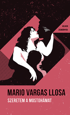 LLOSA, MARIO VARGAS - Szeretem a mostohámat - Helikon Zsebkönyvek 105.