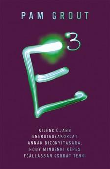 Pam Grout - E3 - Kilenc újabb energiagyakorlat annak bizonyítására, hogy mindenki képes főállásban csodát tenni [eKönyv: epub, mobi]