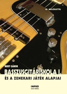 BUSSY GÁBOR - BASSZUSGITÁRISKOLA I. ÉS A ZENEKARI JÁTÉK ALAPJAI, CD MELLÉKLETTEL