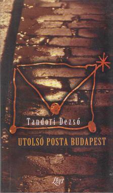 TANDORI DEZSŐ - Utolsó posta Budapest [antikvár]