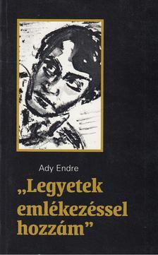 """Ady Endre - """"Legyetek emlékezéssel hozzám"""" [antikvár]"""