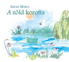 Lipcsei Márta - A zöld korona
