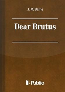 James M. Barrie - Dear Brutus [eKönyv: pdf, epub, mobi]