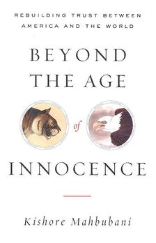 MAHBUBANI, KISHORE - Beyond the Age of Innocence - Rebuilding Trust Between America and the World [antikvár]