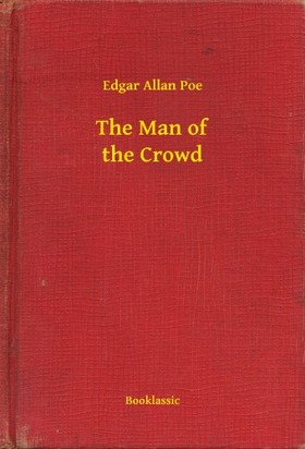 Edgar Allan Poe - The Man of the Crowd