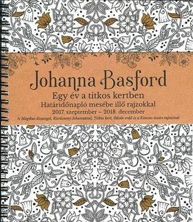 Johanna Basford - Johanna Basford  - Egy év a titkos kertben Határidőnapló mesébe illő rajzokkal 2017. szeptember - 2018. december