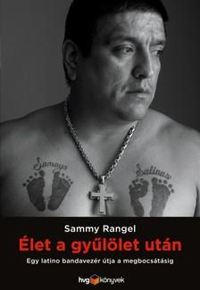 Sammy Rangel - Élet a gyűlölet után - Egy latino bandavezér útja a megbocsátásig [eKönyv: epub, mobi]