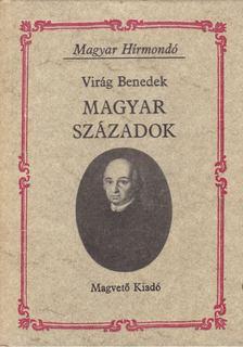 Virág Benedek - Magyar századok [antikvár]