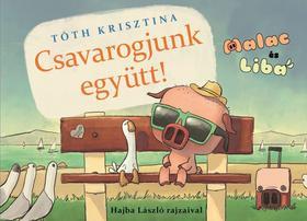 Tóth Krisztina - Csavarogjunk együtt! - Malac és Liba 2.
