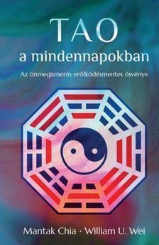 Mantak Chia, William U. Wei - Tao a mindennapokban - Az önmegismerés erőlködésmentes ösvénye