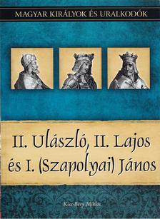 Kiss-Béry Miklós - II. Ulászló, II. Lajos és I. (Szapolyai) János [antikvár]