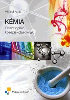 Villányi Attila - Mk-4490-6 Kémia összefoglaló középiskolásoknak