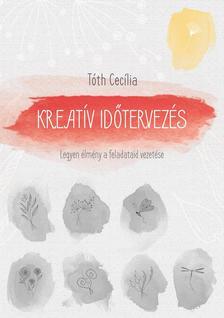 Tóth Cecília - Kreatív időtervezés - Legyen élmény a feladataid vezetése