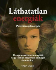 Tara Ward - Láthatatlan energiák - Pszichikus jelenségek