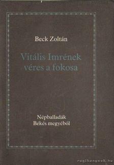 Beck Zoltán - Vitális Imrének véres a fokosa [antikvár]