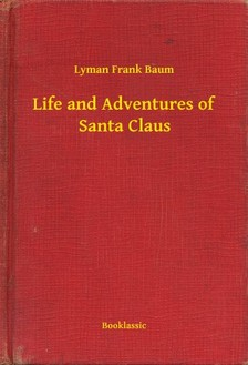 Baum L. Frank - Life and Adventures of Santa Claus [eKönyv: epub, mobi]