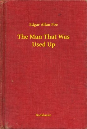 Edgar Allan Poe - The Man That Was Used Up [eKönyv: epub, mobi]